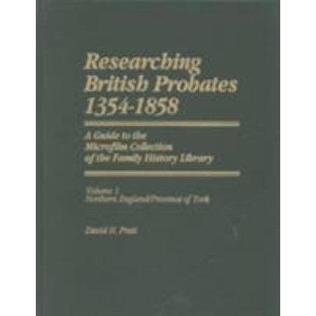 Researching British Probates, 1354-1858: A Guide to the Microfilm Collection of the Family History Library: Northern England, Province of York
