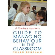 A Teaching Assistant's Guide to Managing Behaviour in the Classroom (Paperback)