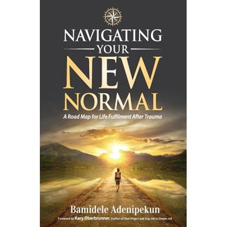 Navigating Your New Normal : A Road Map for Life Fulfilment After