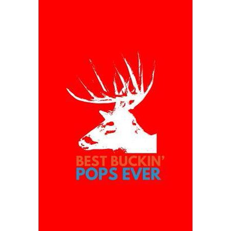 Best Buckin' Pops Ever: Lined Journal - Best Buckin' Pops Ever Black Funny Deer Buck Family Dad Gift - Red Ruled Diary, Prayer, Gratitude, Wri