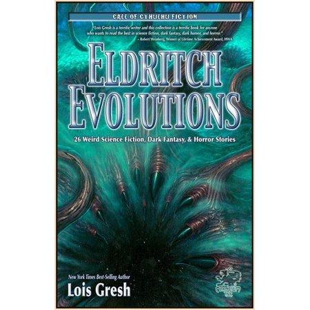 Eldritch Evolutions: 26 Weird Science Fiction, Dark Fantasy, & Horror Stories
