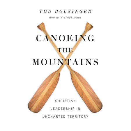 Canoeing the Mountains : Christian Leadership in Uncharted (Best Canoeing In Ohio)