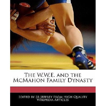 The W W E  And The Mcmahon Family Dynasty