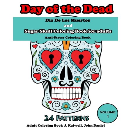 Dia de Los Muertos: Day of the Dead and Sugar Skull Coloring Book for Adults: Coloring Books for Grownups: Anti-Stress Coloring Book (Volume 1) - Sugar Skull Coloring