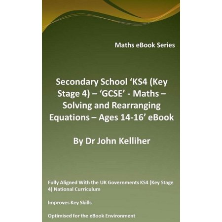 Secondary School 'KS4 (Key Stage 4) – 'GCSE' - Maths – Solving and Rearranging Equations – Ages 14-16' eBook -