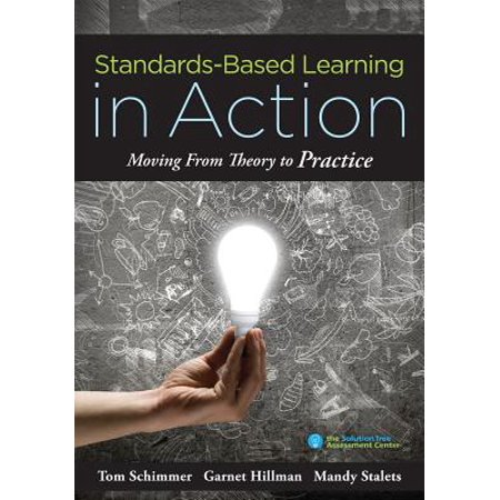 Standards-Based Learning in Action : Moving from Theory to Practice (a Guide to Implementing Standards-Based Grading, Instruction, and
