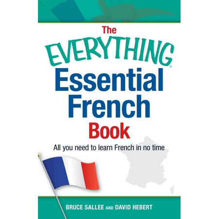 The Everything Essential French Book : All You Need to Learn French in No (Feeling Tired All The Time And No Energy)