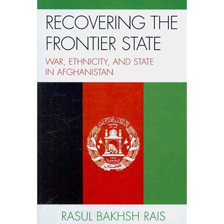 Recovering The Frontier State  War  Ethnicity  And The State In Afghanistan