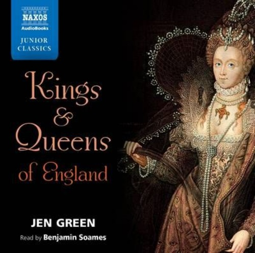 Jen Green: Kings and Queens of England (Unabridged) (Read by Benjamin Soames) (Naxos Junior Classics) (Audio CD)