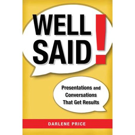 Well Said! : Presentations and Conversations That Get (Well Said Presentations And Conversations That Get Results)
