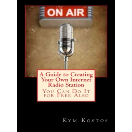 A Guide to Creating Your Own Internet Radio Station: You Can Do It for Free Also - (Best Internet Radio Stations Easy Listening)
