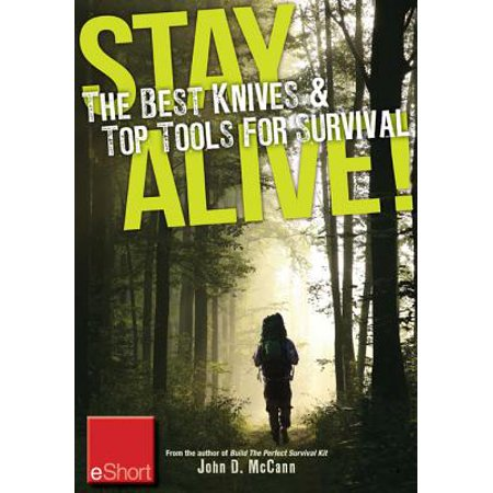 Stay Alive - The Best Knives & Top Tools for Survival eShort -