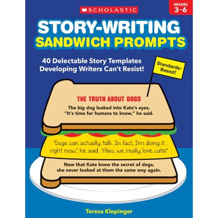 Story Writing Prompts - Story-Writing Sandwich Prompts : 40 Delectable Story Templates Developing Writers Can't Resist!