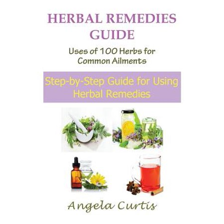 Herbal Remedies Guide : Uses of 100 Herbs for Common Ailments (Large Print): Step-By-Step Guide for Using Herbal -