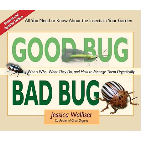 Good Bug Bad Bug : Who's Who, What They Do, and How to Manage Them Organically (All You Need to Know about the Insects in Your Garden) ()