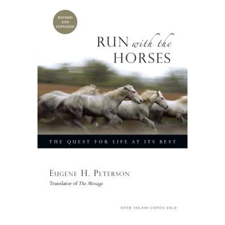 Run with the Horses : The Quest for Life at Its