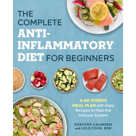The Complete Anti-Inflammatory Diet for Beginners : A No-Stress Meal Plan with Easy Recipes to Heal the Immune (Best Meal Plan To Get A Six Pack)