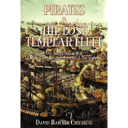 Pirates and the Lost Templar Fleet : The Secret Naval War Between the Knights Templar and the