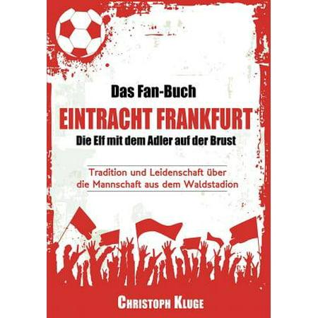 10ae6a11e12088 Das Fan-Buch Eintracht Frankfurt - Die Elf Mit Dem Adler Auf Der Brust (