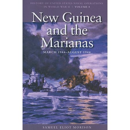 New Guinea and the Marianas, March 1944-August 1944 : History of United States Naval Operations in World War II, Volume