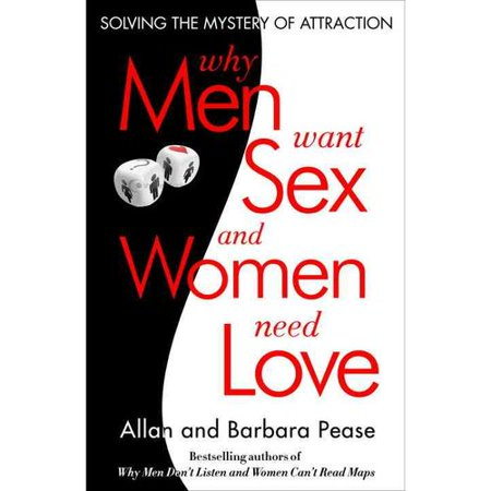 Why Men Want Sex. . . and Women Need Love: Solving the Mystery of Attraction