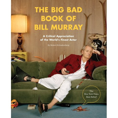 The Big Bad Book of Bill Murray : A Critical Appreciation of the World's Finest Actor