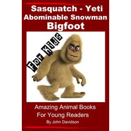 Sasquatch, Yeti, Abominable Snowman, Big Foot: For Kids – Amazing Animal Books for Young Readers - eBook (Abominable Snowman Decoration)