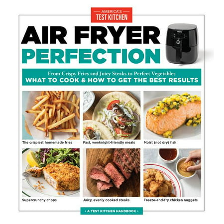 Air Fryer Perfection : From Crispy Fries and Juicy Steaks to Perfect Vegetables, What to Cook & How to Get the Best Results (Paperback)