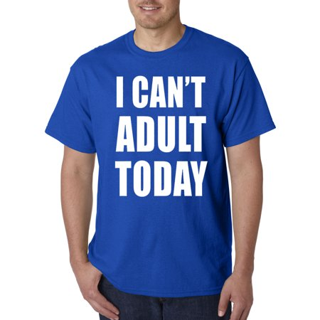 Trendy USA 840 - Unisex T-Shirt I Can't Adult Today Responsibility Funny Humor 4XL Royal Blue