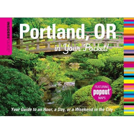 Insiders' Guide: Portland, Oregon in Your Pocket! : Your Guide to an Hour, a Day, or a Weekend in the City