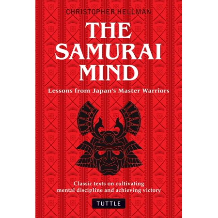 Samurai Mind : Lessons from Japan's Master Warriors (Classic texts on cultivating mental discipline and achieving (Mind Warrior Strategies For Total Mental Domination)