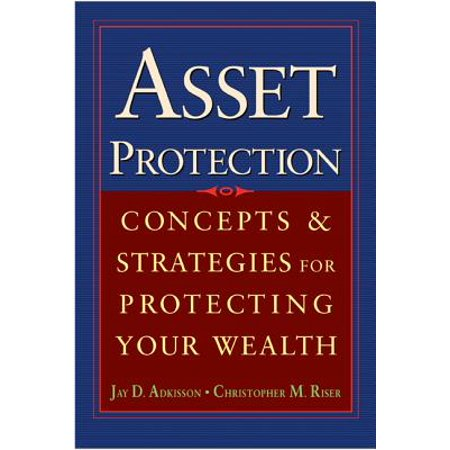 Asset Protection : Concepts and Strategies for Protecting Your (Best Asset Protection Strategies)