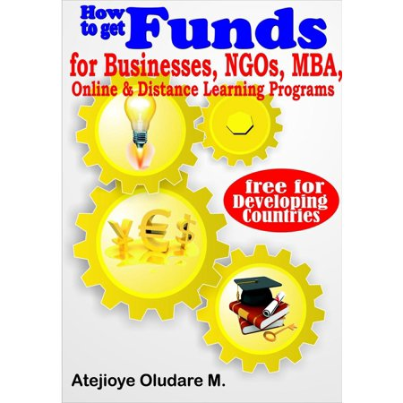 Getting Funds for Businesses, NGOs, MBA, Online & Distance Learning -Free for Developing Countries -