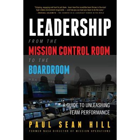 Leadership from the Mission Control Room to the Boardroom : A Guide to Unleashing Team Performance Failure is always an option, and so is choosing to lead your team into an environment that helps them avoid catastrophe and pull off miracles. For more than fifty years, NASA's Mission Control has done just that. Discover how to enable this empowering leadership environment in your team.