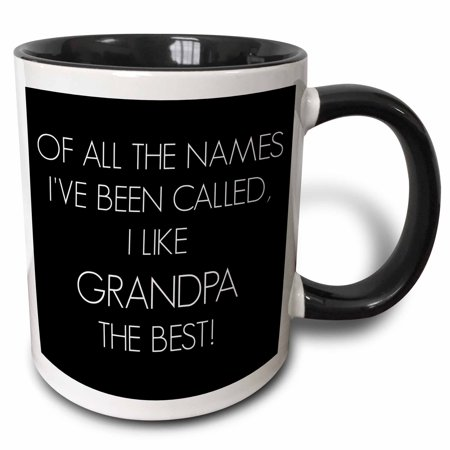 3dRose Of all the names Ive been called I like grandpa the best - Two Tone Black Mug, (Best Names For Black And White Kittens)