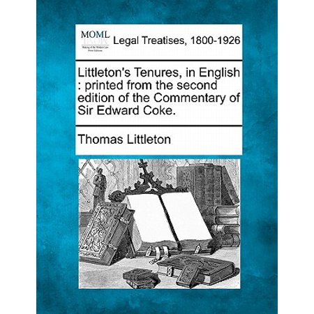 Littleton, Thomas, Sir. Littletons tenures in English : lately perused and amended