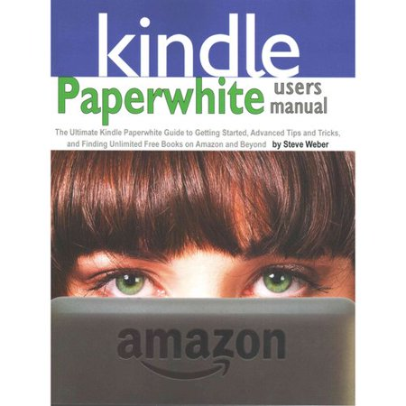 Paperwhite Users Manual  The Ultimate Kindle Paperwhite Guide To Getting Started  Advanced Tips And Tricks  And Finding Unlimited Free Books On