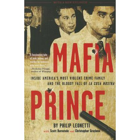 Mafia Prince : Inside America's Most Violent Crime Family and the Bloody Fall of La Cosa