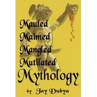 Mauled, Maimed, Mangled, Mutilated Mythology