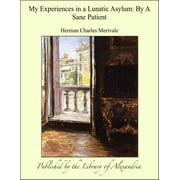 My Experiences in a Lunatic Asylum: By A Sane Patient - eBook
