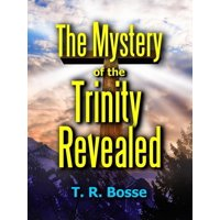 The Mystery of the Trinity Revealed - eBook