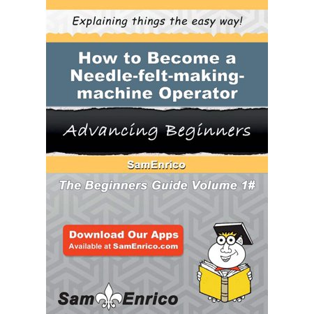 How to Become a Needle-felt-making-machine Operator - eBook - Needle Felting Machine