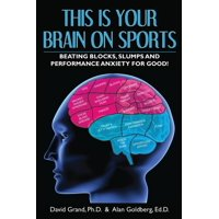 This Is Your Brain on Sports: Beating Blocks, Slumps and Performance Anxiety for Good! (Paperback)