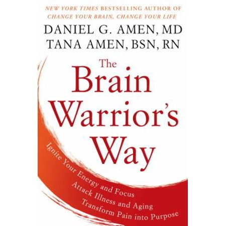 The Brain Warriors Way  Ignite Your Energy And Focus  Attack Illness And Aging  Transform Pain Into Purpose