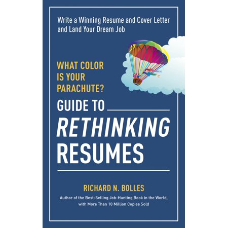 What Color Is Your Parachute? Guide to Rethinking Resumes : Write a ...