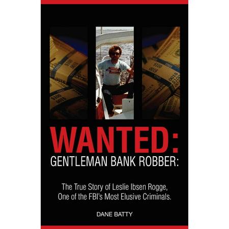Wanted: Gentleman Bank Robber: The True Story of Leslie Ibsen Rogge: One of the FBI's Most Elusive Criminals - eBook](Bank Robber Halloween)