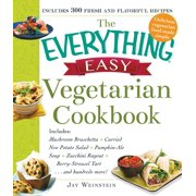The Everything Easy Vegetarian Cookbook : Includes Mushroom Bruschetta, Curried New Potato Salad, Pumpkin-Ale Soup, Zucchini Ragout, Berry-Streusel Tart...and Hundreds More!