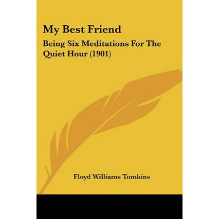 My Best Friend : Being Six Meditations for the Quiet Hour