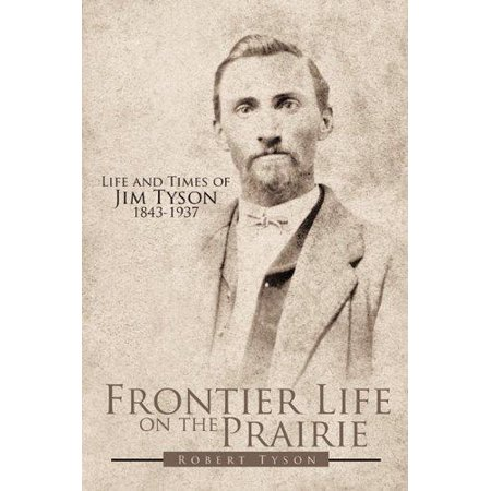Frontier Life On The Prairie  Life And Times Of Jim Tyson 1843 1937