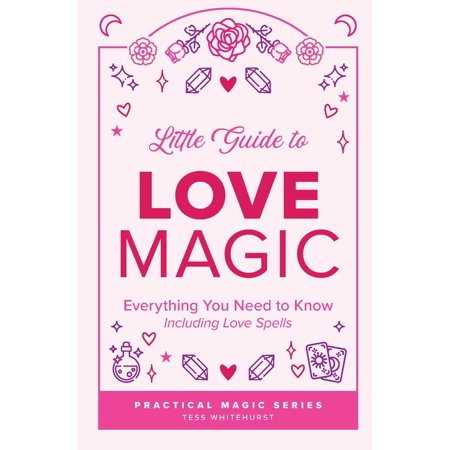 Tess Whitehurst's Practical Magic: Little Guide to Love Magic : Everything You Need to Know, Including Love Spells (Series #1) (Paperback)